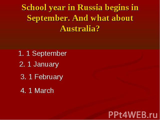 School year in Russia begins in September. And what about Australia?