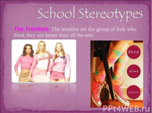 School StereotypesThe Trendies: The trendies are the group of kids who think the