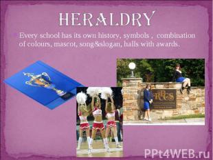 heraldryEvery school has its own history, symbols , combination of colours, masc