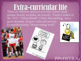 Extra-curricular lifeThere are different optional activities: history study grou