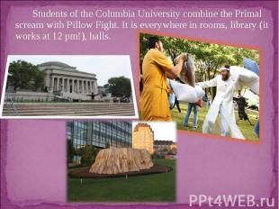 Students of the Columbia University combine the Primal scream with Pillow Fight.