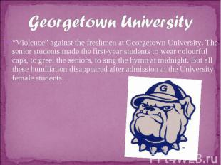 """Georgetown University""""Violence"""" against the freshmen at Georgetown University. T"""
