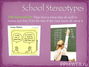 School StereotypesThe Know-It-All: They love it when they do well in exams and t