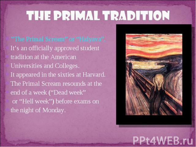 """The Primal Tradition""""The Primal Scream"""" or """"Halyava"""". It's an officially approved student tradition at the American Universities and Colleges. It appeared in the sixties at Harvard. The Primal Scream resounds at the end of a week (""""Dead week"""" or """"He…"""
