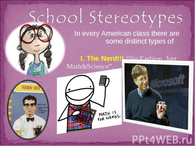 """School Stereotypes In every American class there are some distinct types of pupils: Ι. The Nerd!!! """"No Fashion, Just Math&Science""""."""