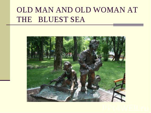 OLD MAN AND OLD WOMAN AT THE BLUEST SEA