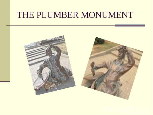 THE PLUMBER MONUMENT