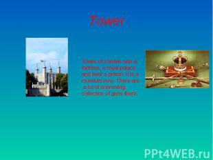 TowerTower of London was a fortress, a royal palace and later a prison. It is a