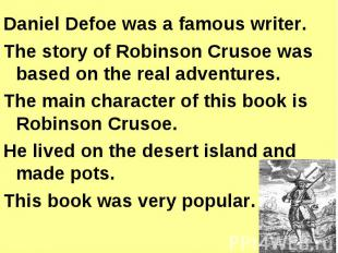 Daniel Defoe was a famous writer.The story of Robinson Crusoe was based on the r