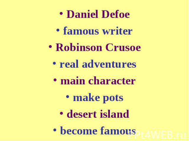 Daniel Defoefamous writerRobinson Crusoereal adventuresmain charactermake potsdesert islandbecome famous
