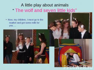 """A little play about animals"""" The wolf and seven little kids""""- Now, my children,"""