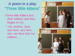 """A poem in a play""""Three little kittens""""-Three little kittens lost their mittens a"""