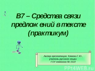 В7 – Средства связи предложений в тексте (практикум) Автор презентации: Клюева Г