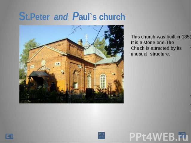 St.Peter and Paul`s churchThis church was built in 1853.It is a stone one.TheChuch is attracted by itsunusual structure.
