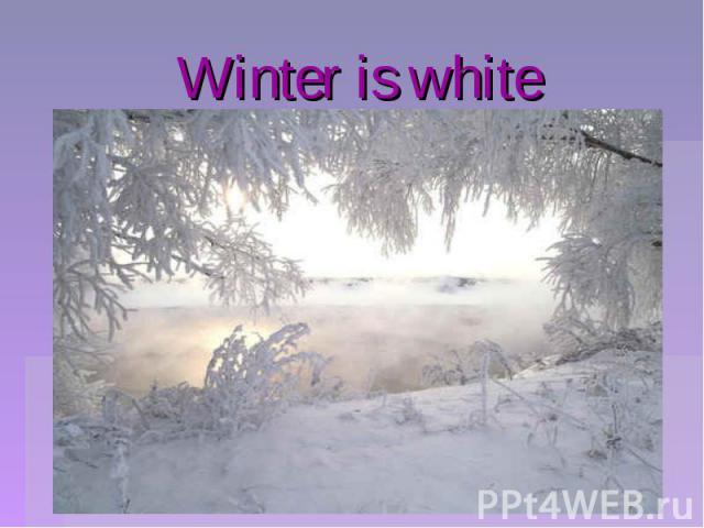 Winter is white