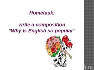 """Hometask:write a composition""""Why is English so popular"""""""