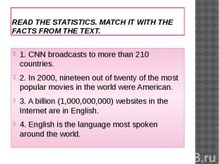 READ THE STATISTICS. MATCH IT WITH THE FACTS FROM THE TEXT.1. CNN broadcasts to