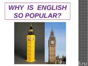 WHY IS ENGLISHSO POPULAR?