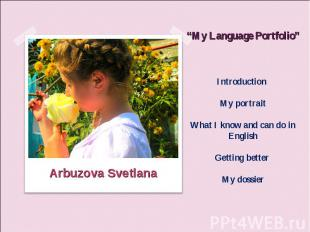 """""""My Language Portfolio""""Introduction My portrait What I know and can do in Englis"""