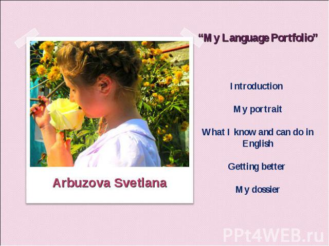 """""""My Language Portfolio""""Introduction My portrait What I know and can do in EnglishGetting better My dossier"""