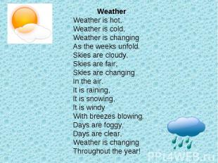 WeatherWeather is hot,Weather is cold,Weather is changingAs the weeks unfold.Ski