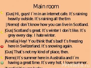 Main room |Gus| Hi, guys! I`m in an internet cafe. It`s raining heavily outside.