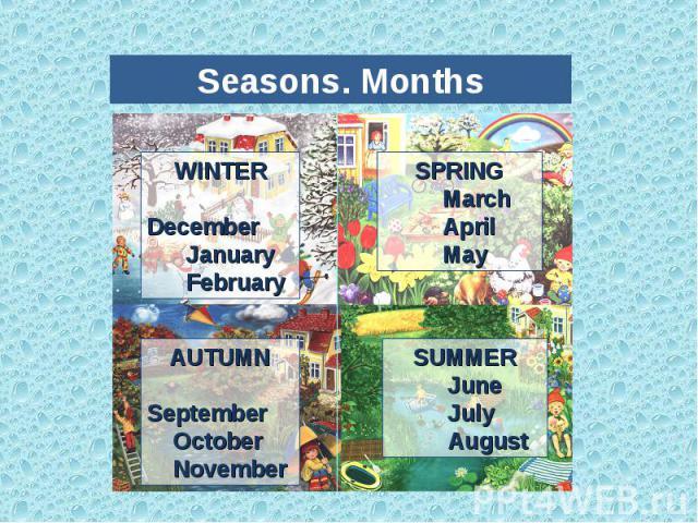 WINTER December January FebruarySPRING March April MayAUTUMN September October NovemberSUMMER June July August