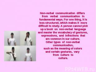 Non-verbal communication differs from verbal communication infundamental ways. F