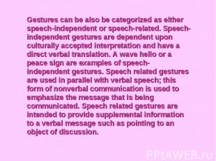 Gestures can be also be categorized as either speech-independent or speech-relat