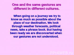 One and the same gestures are different in different cultures.When going on a jo