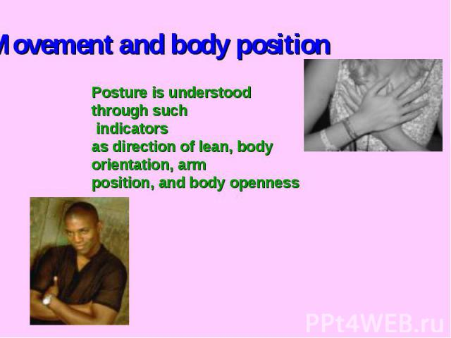 Movement and body positionPosture is understood through such indicators as direction of lean, body orientation, arm position, and body openness