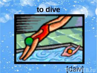 to dive