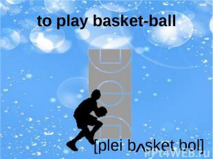 to play basket-ball