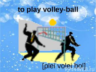 to play volley-ball