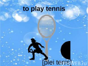 to play tennis