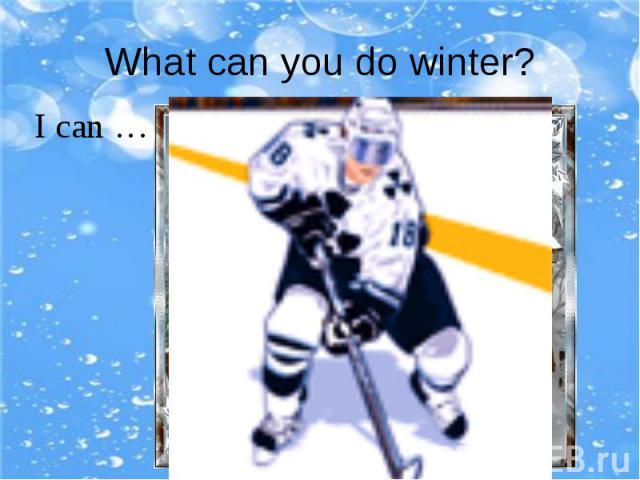 What can you do winter?
