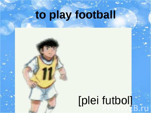 to play football