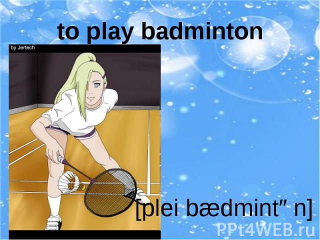 to play badminton