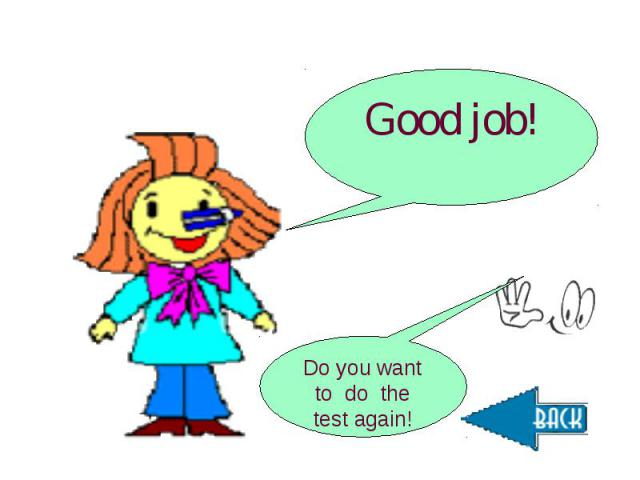 Good job!Do you want to do the test again!