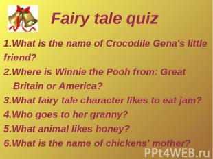 Fairy tale quiz1.What is the name of Crocodile Gena's little friend? 2.Where is