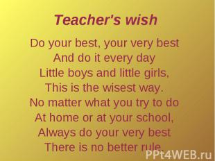 Teacher's wishDo your best, your very bestAnd do it every dayLittle boys and lit