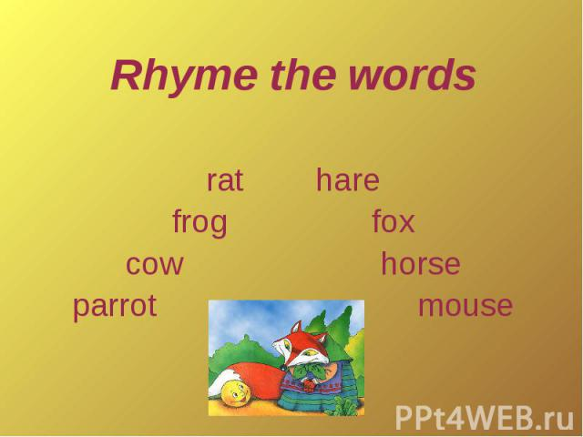 Rhyme the wordsrat harefrog foxcow horseparrot mouse