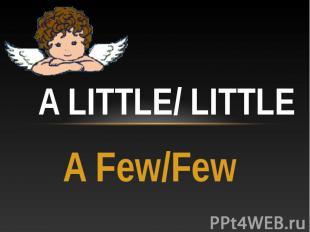 A little/ little A Few/Few