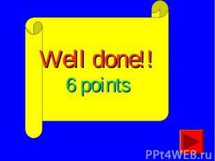 Well done!!6 points