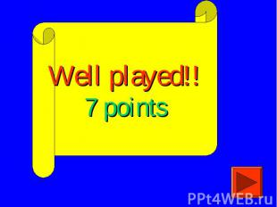 Well played!!7 points