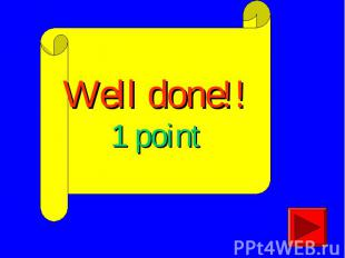Well done!!1 point