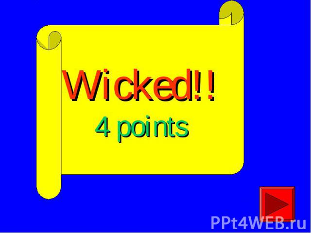 Wicked!!4 points