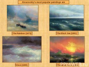 Aivazovsky's most popular paintings areThe Rainbow (1873)The Black Sea (1881) Wa