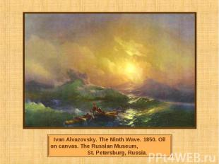 Ivan Aivazovsky. The Ninth Wave. 1850. Oil on canvas. The Russian Museum, St. Pe