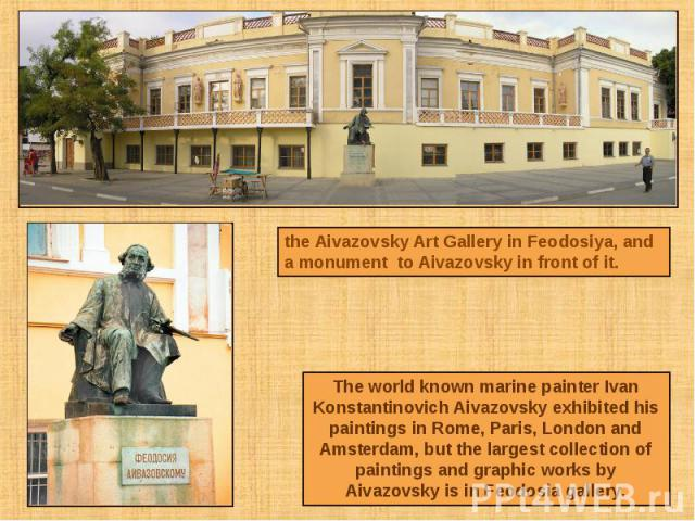 the Aivazovsky Art Gallery in Feodosiya, and a monument to Aivazovsky in front of it.The world known marine painter Ivan Konstantinovich Aivazovsky exhibited his paintings in Rome, Paris, London and Amsterdam, but the largest collection of paintings…